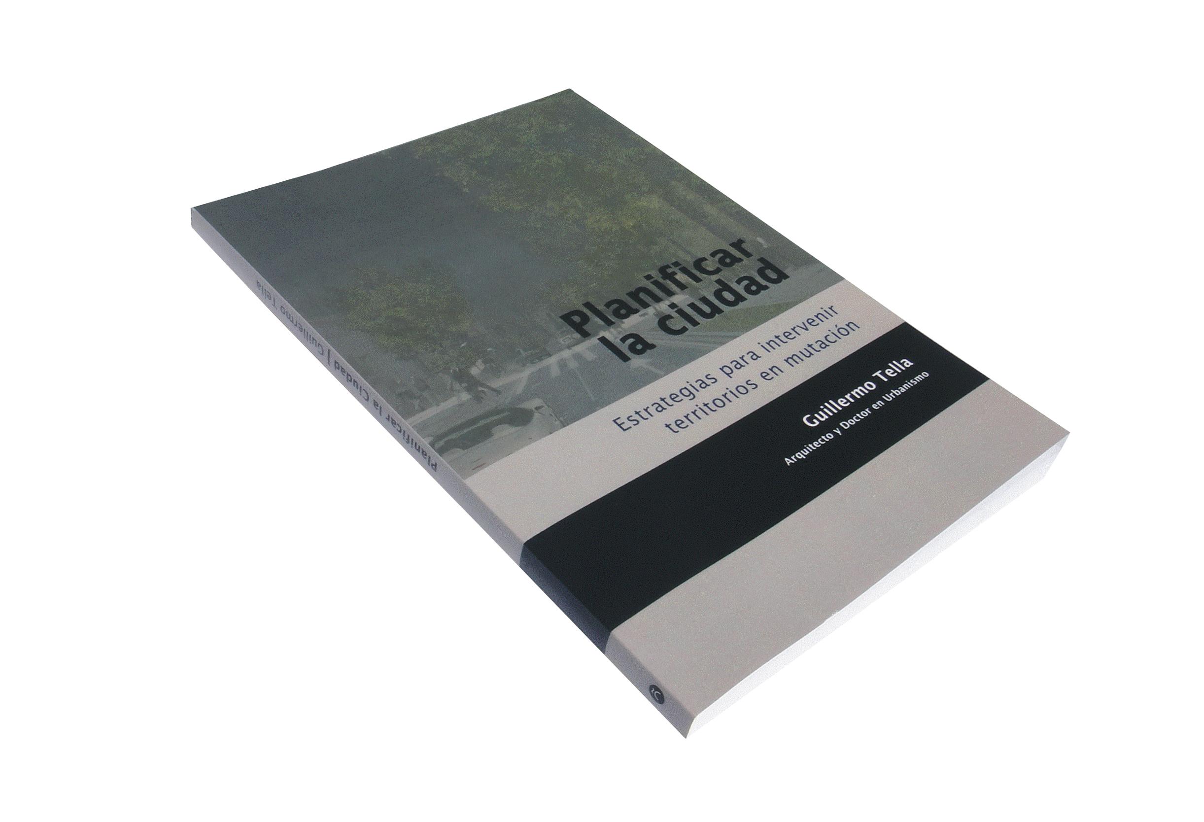 """Libro: """"Planificar la Ciudad. Estrategias para intervenir territorios en mutación"""""""
