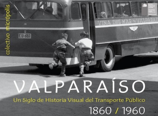 libro valparaiso un siglo de historia visual del transporte publico, 1860-1960