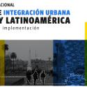 """Seminario internacional """"Políticas de Integración Urbana en Chile y Latinoamérica. Desafíos para su implementación"""""""