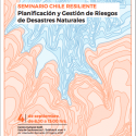 """Seminario """"Chile Resiliente: Planificación y Gestión de Riesgos de Desastres Naturales"""""""